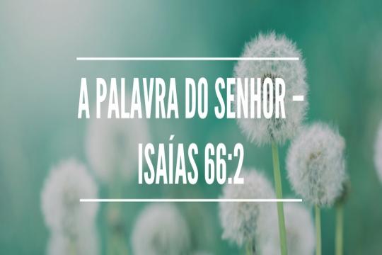 A palavra do Senhor – Isaías 66:2