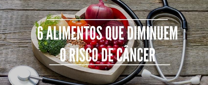 6 alimentos que diminuem o risco de câncer