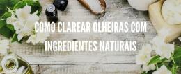 Como clarear olheiras com ingredientes naturais