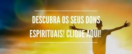 Descubra os seus dons espirituais! Clique aqui!