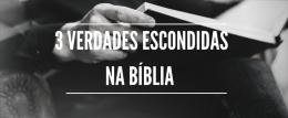 3 Verdades escondidas na Bíblia